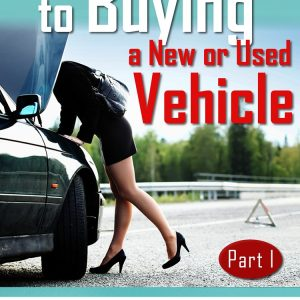 Cover - A Woman's Guide To Buying A New or Used Vehicle - Part 1- AZ